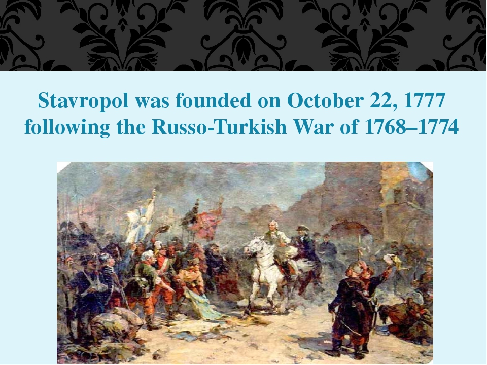 Stavropol was founded on October 22, 1777 following the Russo-Turkish War of...