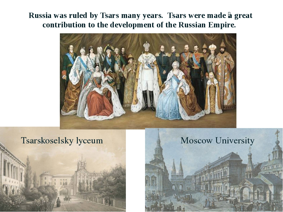 Russia was ruled by Tsars many years. Tsars were made ​​a great contribution...
