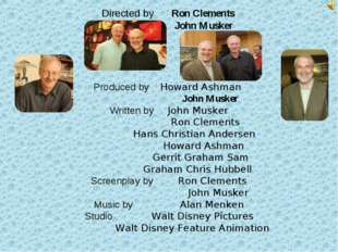 Directed by Ron Clements John Musker Produced by Howard Ashman John Musker Wr