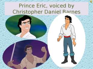 Prince Eric, voiced by Christopher Daniel Barnes