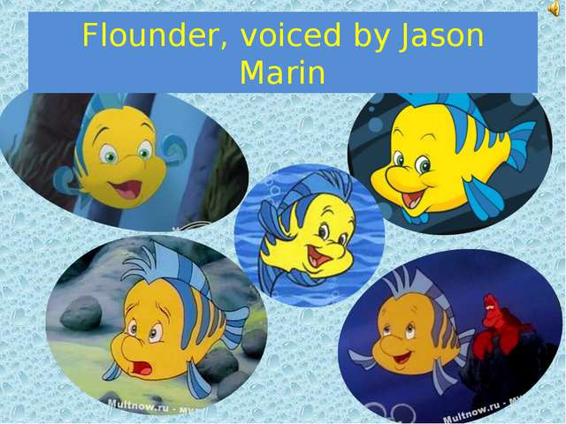 Flounder, voiced by Jason Marin