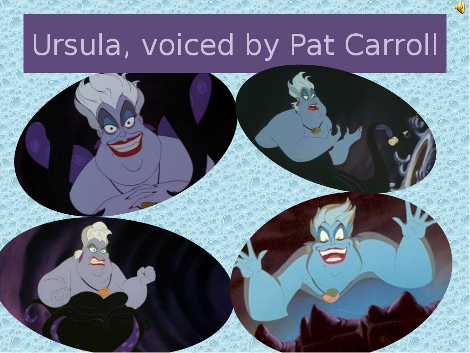 Ursula, voiced by Pat Carroll