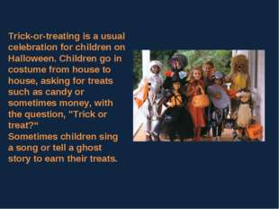 Trick-or-treating is a usual celebration for children on Halloween. Children