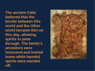 The ancient Celts believed that the border between this world and the Other w