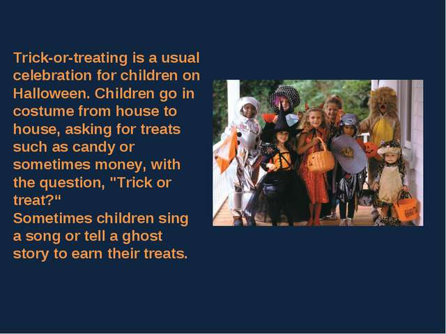 Trick-or-treating is a usual celebration for children on Halloween. Children...