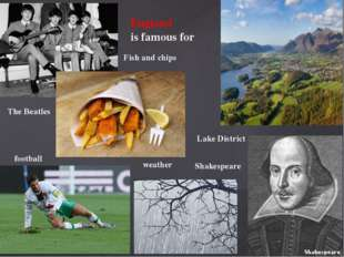 England is famous for The Beatles Fish and chips football weather Lake Distri