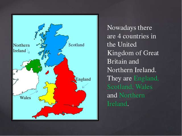 Nowadays there are 4 countries in the United Kingdom of Great Britain and Nor...