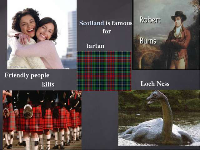 Scotland is famous for Friendly people kilts tartan Loch Ness