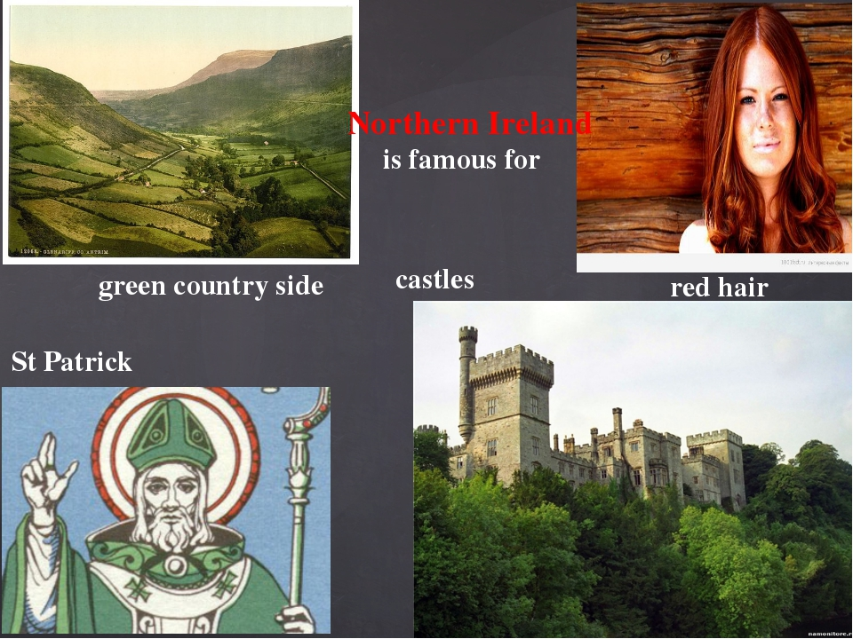 Northern Ireland is famous for green country side St Patrick red hair castles