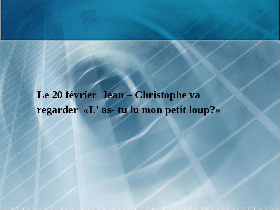 Le 20 février Jean – Christophe va regarder «L' as- tu lu mon petit loup?»