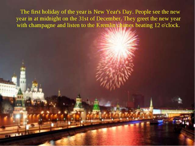 The first holiday of the year is New Year's Day. People see the new year in a...