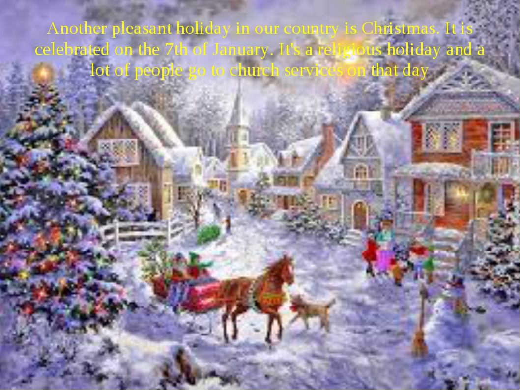 Another pleasant holiday in our country is Christmas. It is celebrated on the...