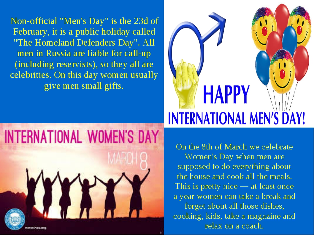 "Non-official ""Men's Day"" is the 23d of February, it is a public holiday calle..."