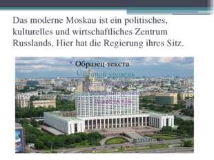 Das moderne Moskau ist ein politisches, kulturelles und wirtschaftliches Zent