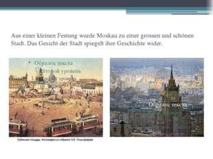 Aus einer kleinen Festung wurde Moskau zu einer grossen und schönen Stadt. Da