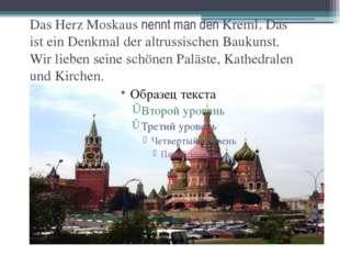 Das Herz Moskaus nennt man den Kreml. Das ist ein Denkmal der altrussischen B