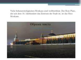 Viele Sehenswürdigkeiten Moskaus sind weltberühmt. Der Rote Platz, der seit d