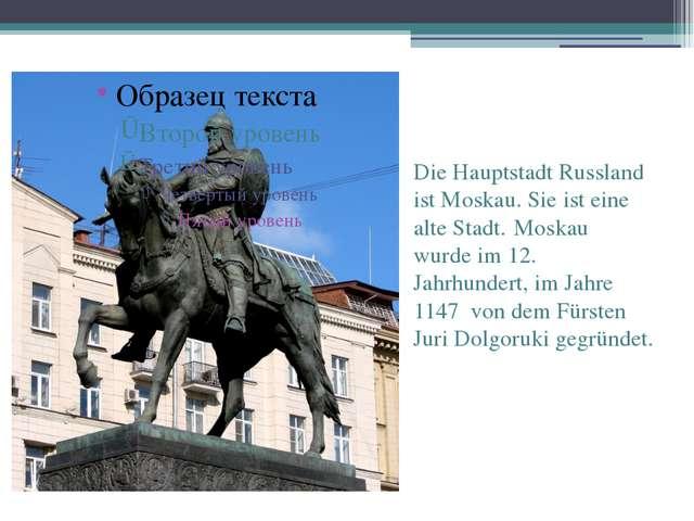 Die Hauptstadt Russland ist Moskau. Sie ist eine alte Stadt. Moskau wurde im...