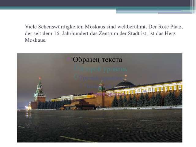 Viele Sehenswürdigkeiten Moskaus sind weltberühmt. Der Rote Platz, der seit d...