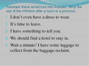Translate these sentences into Russian. Mind the use of the Infinitive after