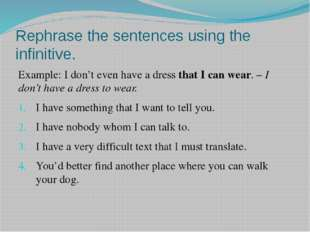 Rephrase the sentences using the infinitive. Example: I don't even have a dre