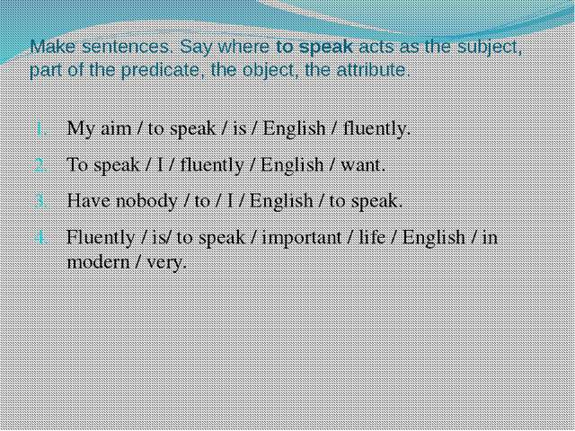 Make sentences. Say where to speak acts as the subject, part of the predicate...