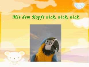 Mit dem Kopfe nick, nick, nick