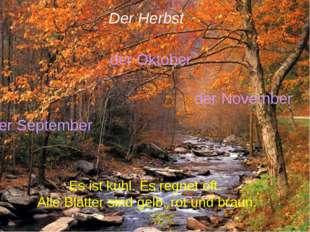Der Herbst der September der Oktober der November Es ist kühl. Es regnet oft.