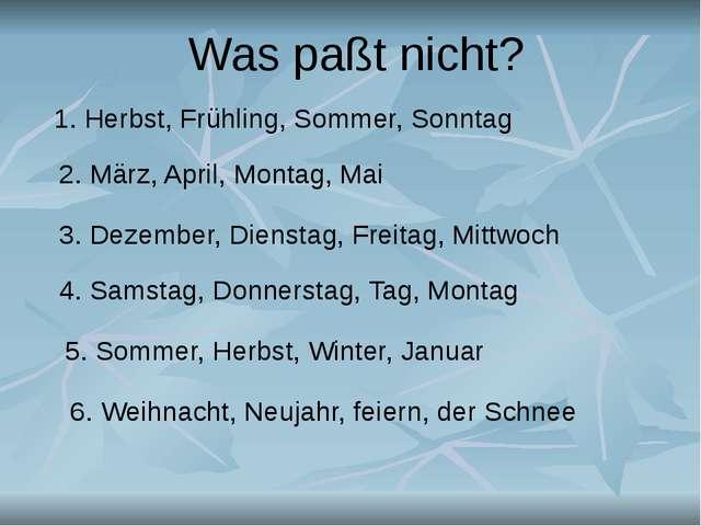 Was paßt nicht? 1. Herbst, Frühling, Sommer, Sonntag 2. März, April, Montag,...