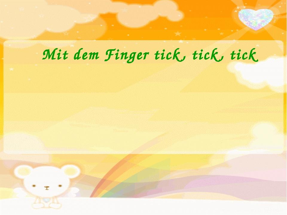 Mit dem Finger tick, tick, tick