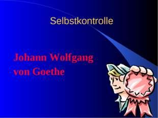 Selbstkontrolle Johann Wolfgang von Goethe