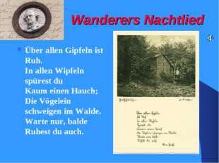 Wanderers Nachtlied Über allen Gipfeln ist Ruh. In allen Wipfeln spürest du K
