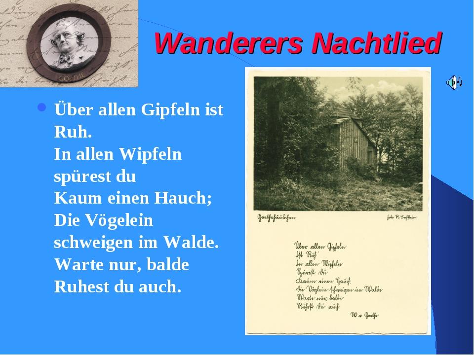 Wanderers Nachtlied Über allen Gipfeln ist Ruh. In allen Wipfeln spürest du K...