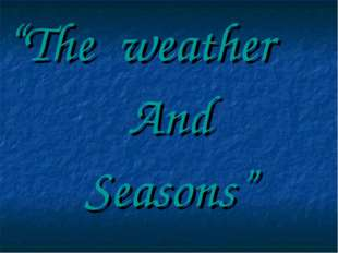 """The weather And Seasons"""