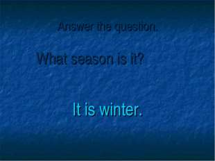 Answer the question. What season is it? It is winter.