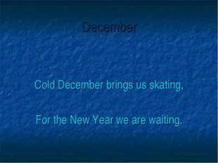 December Cold December brings us skating, For the New Year we are waiting.