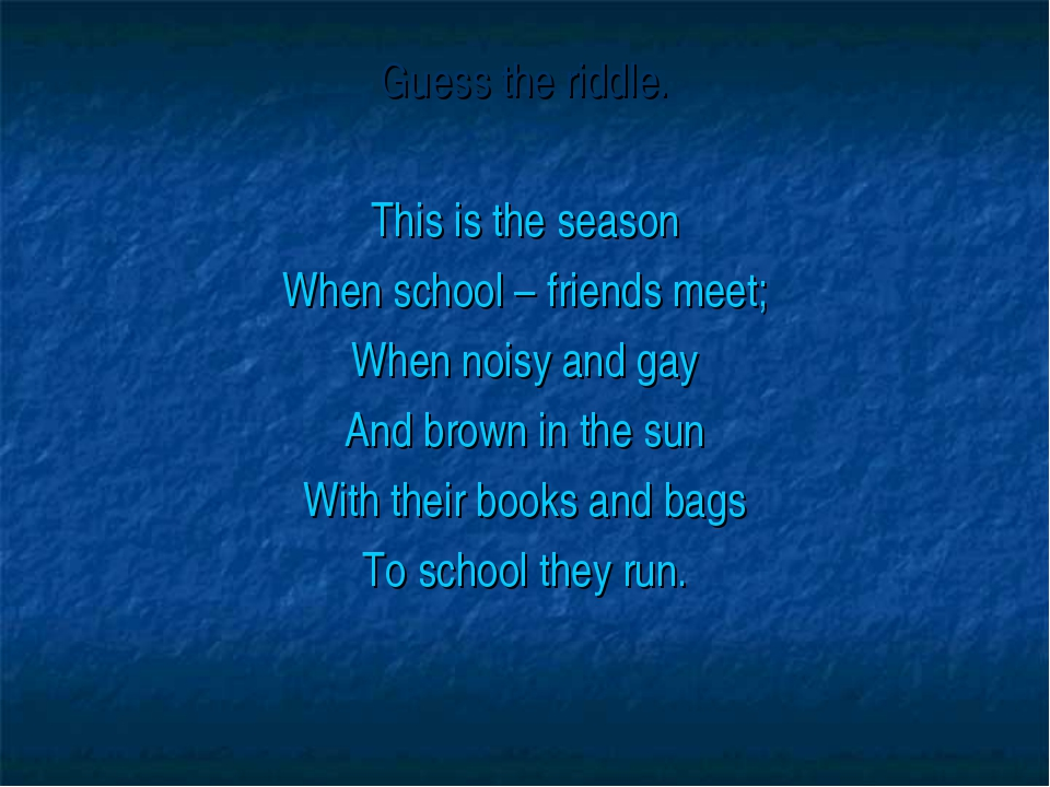 Guess the riddle. This is the season When school – friends meet; When noisy a...