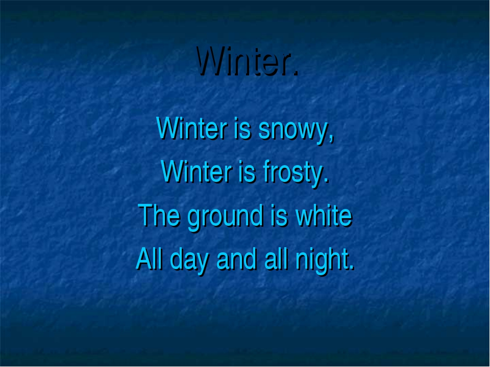 Winter. Winter is snowy, Winter is frosty. The ground is white All day and al...
