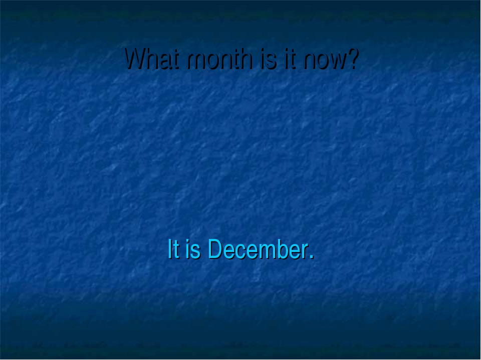 What month is it now? It is December.