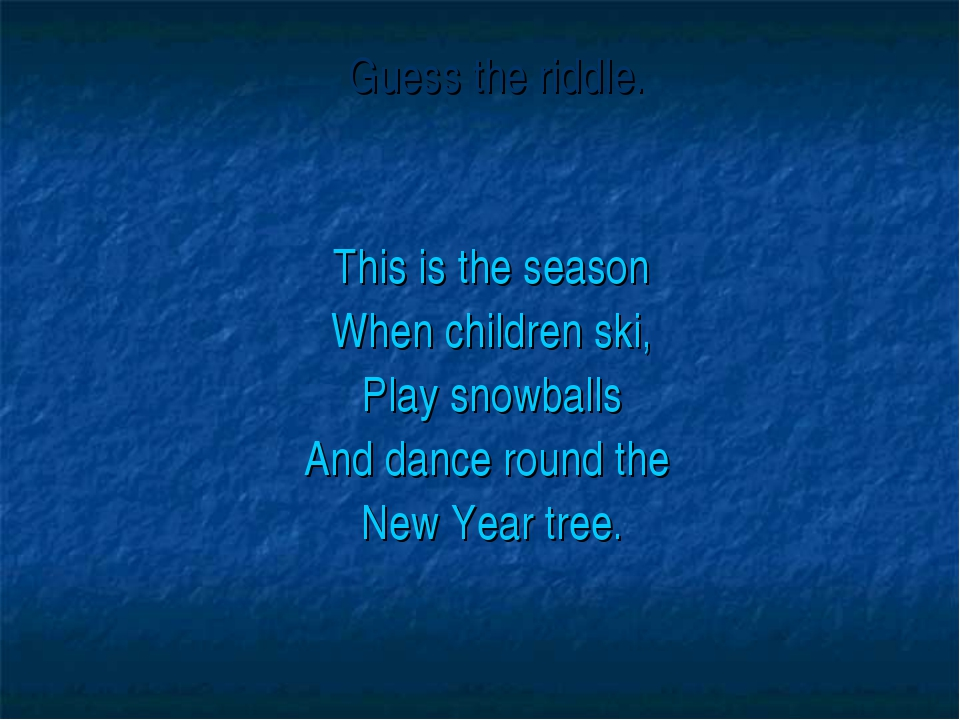 Guess the riddle. This is the season When children ski, Play snowballs And d...