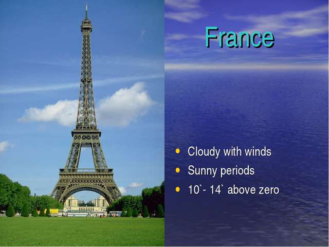 France Cloudy with winds Sunny periods 10`- 14` above zero
