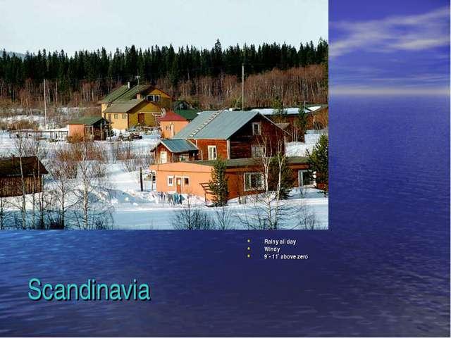 Scandinavia Rainy all day Windy 9`- 11` above zero