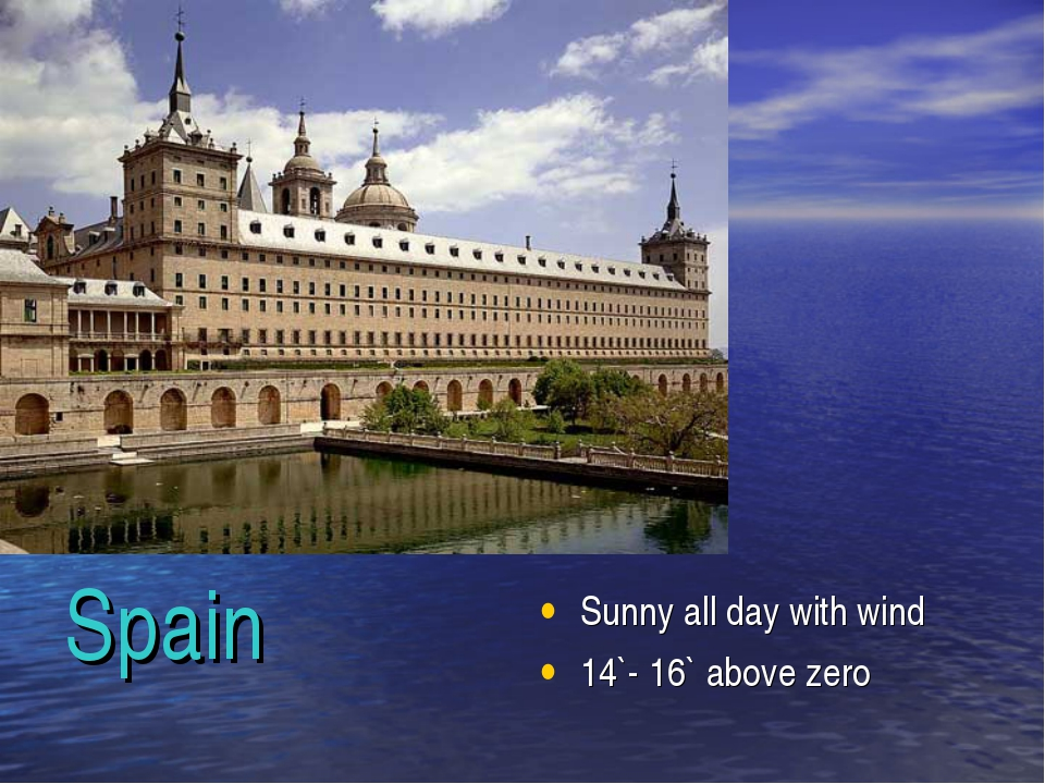 Spain Sunny all day with wind 14`- 16` above zero