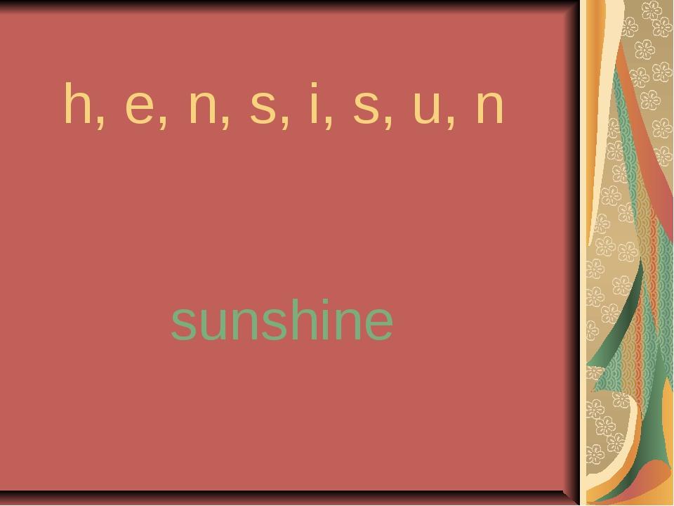 h, e, n, s, i, s, u, n sunshine