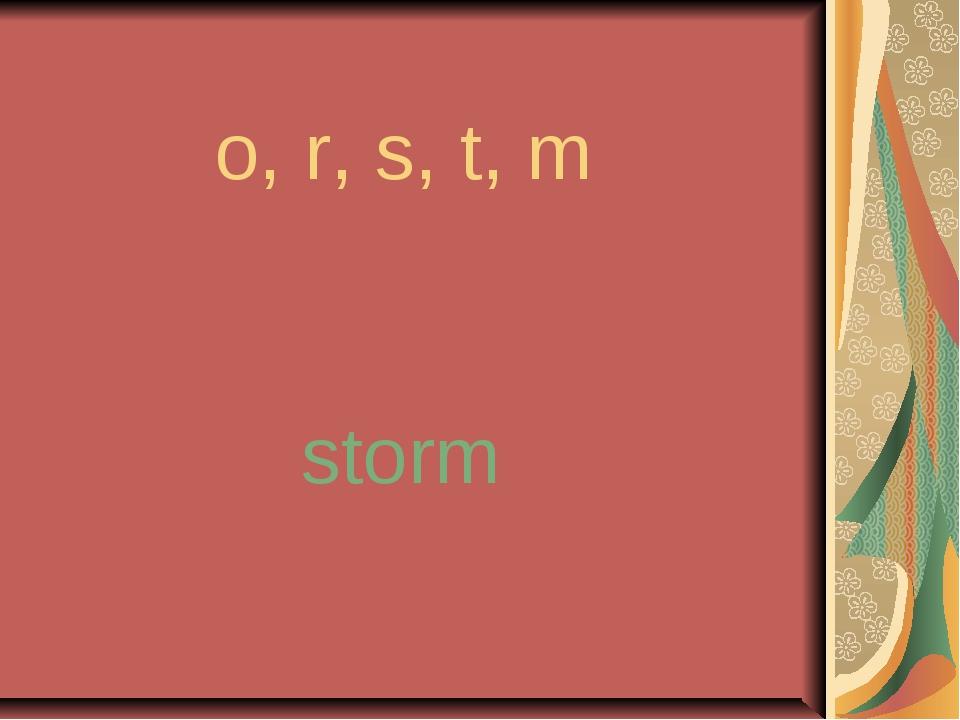 o, r, s, t, m storm