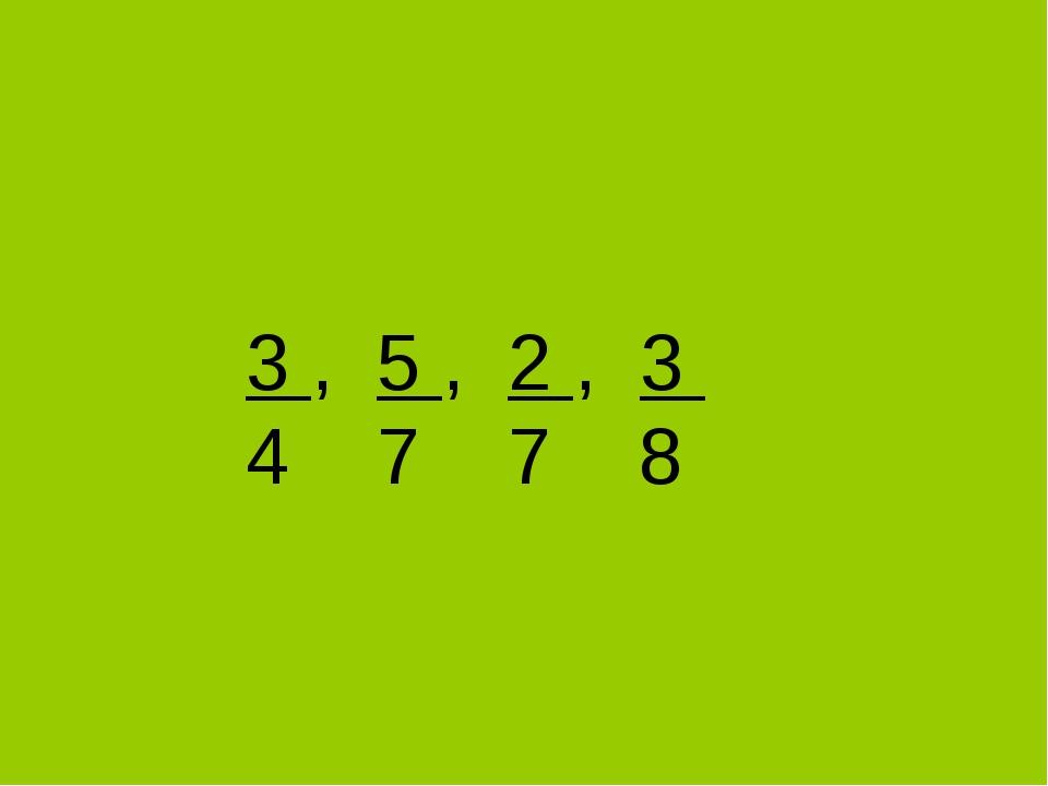. 3 , 5 , 2 , 3 4 7 7 8