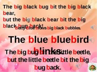 The big black bug bit the big black bear, but the big black bear bit the big