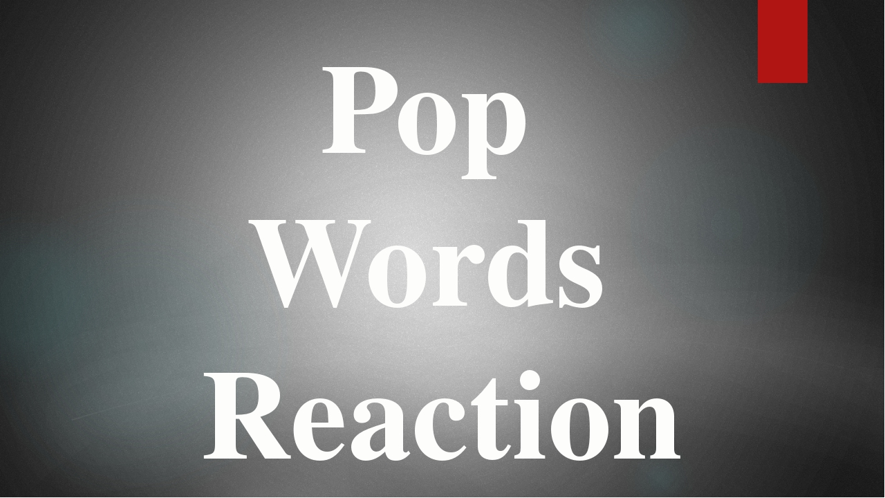 Pop Words Reaction