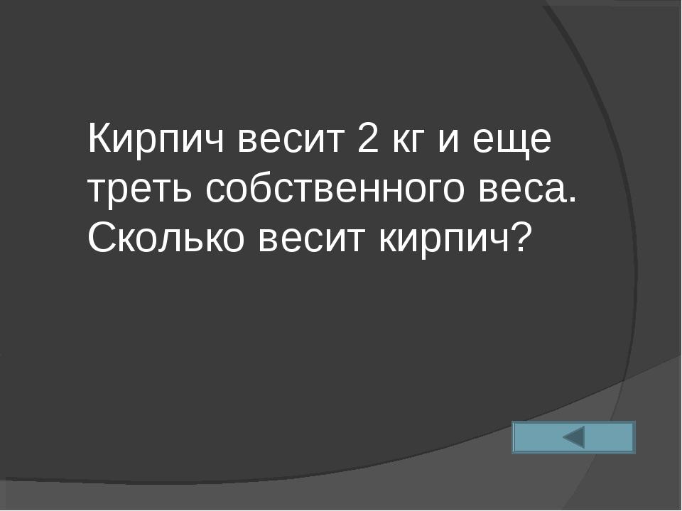 Кирпич весит 2 кг и еще треть собственного веса. Сколько весит кирпич?