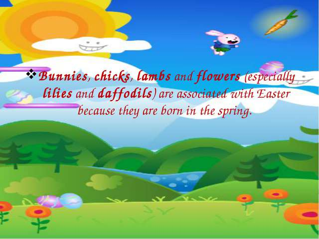 Bunnies, chicks, lambs and flowers (especially lilies and daffodils) are asso...